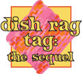 Dish Rag Tag: the Sequel
